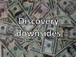 discovery downsides