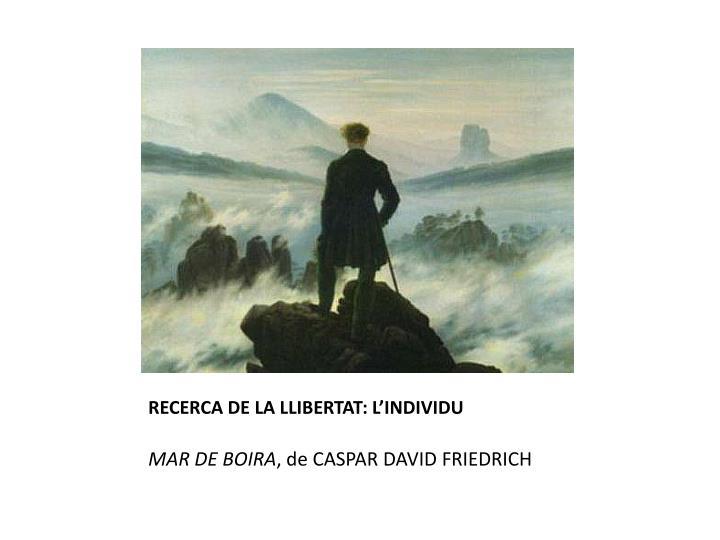 RECERCA DE LA LLIBERTAT: L'INDIVIDU