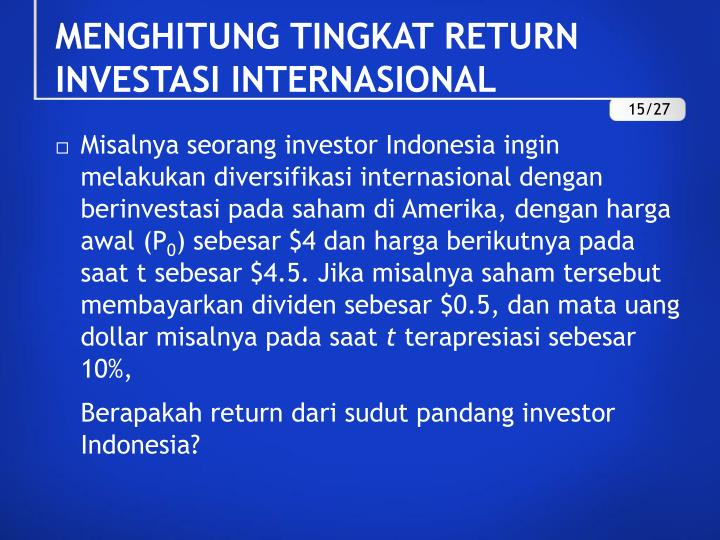 Misalnya seorang investor Indonesia ingin melakukan diversifikasi internasional dengan berinvestasi pada saham di Amerika, dengan harga awal (P