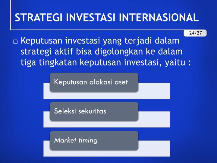 Keputusan investasi yang terjadi dalam strategi aktif bisa digolongkan ke dalam tiga tingkatan keputusan investasi, yaitu :