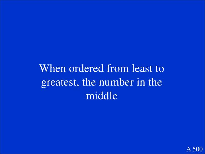 When ordered from least to greatest, the number in the middle