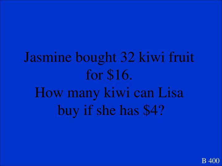 Jasmine bought 32 kiwi fruit