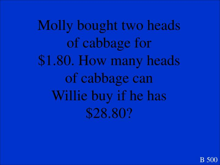 Molly bought two heads of cabbage for