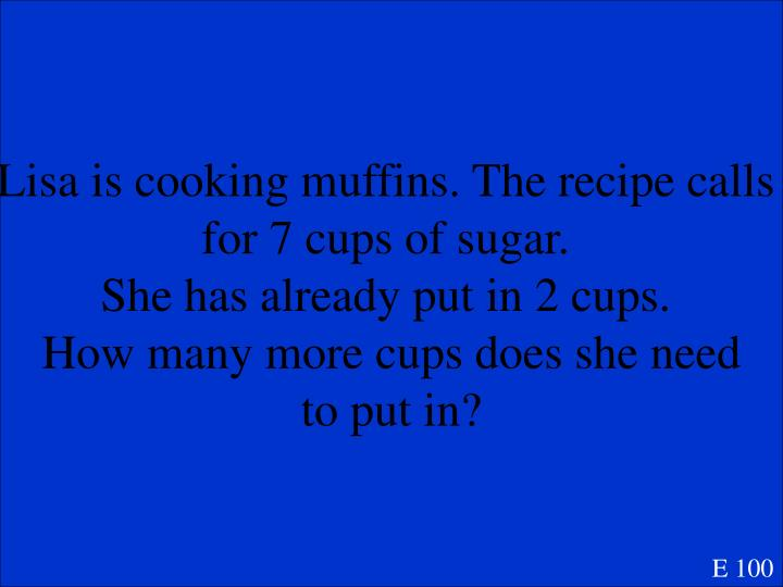 Lisa is cooking muffins. The recipe calls