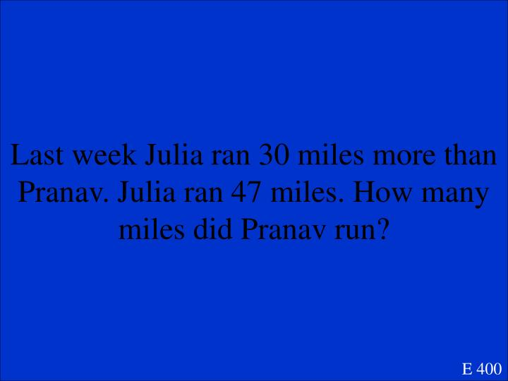 Last week Julia ran 30 miles more than
