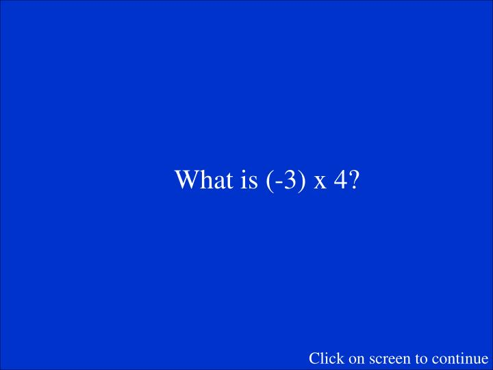 What is (-3) x 4?