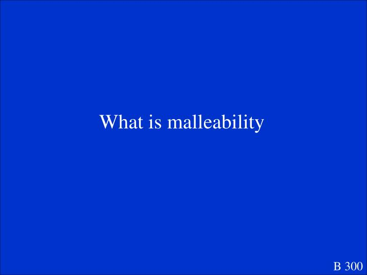 What is malleability