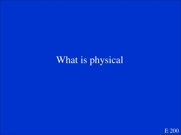 What is physical