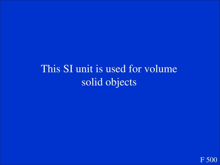 This SI unit is used for volume solid objects