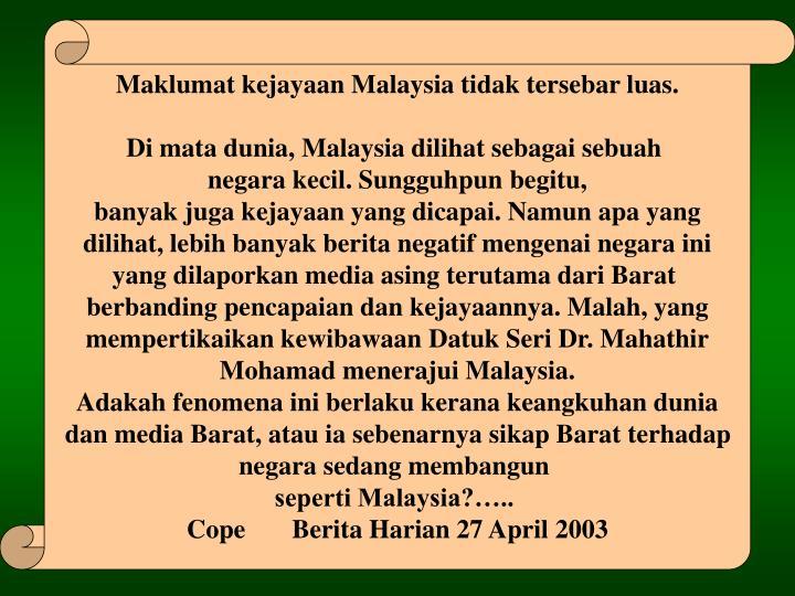 Maklumat kejayaan Malaysia tidak tersebar luas.