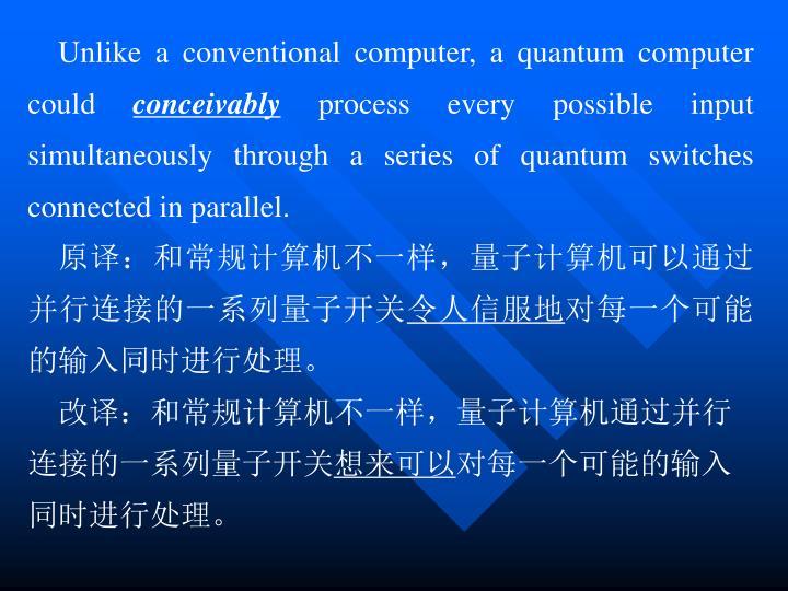 Unlike a conventional computer, a quantum computer could