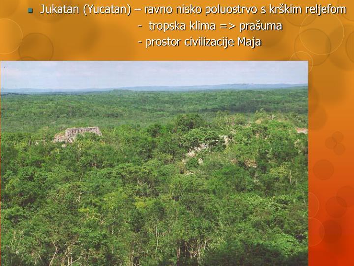 Jukatan (Yucatan) – ravno nisko poluostrvo s krškim reljefom