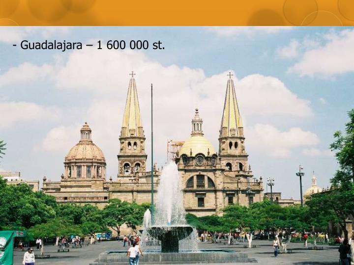 - Guadalajara – 1 600 000 st.
