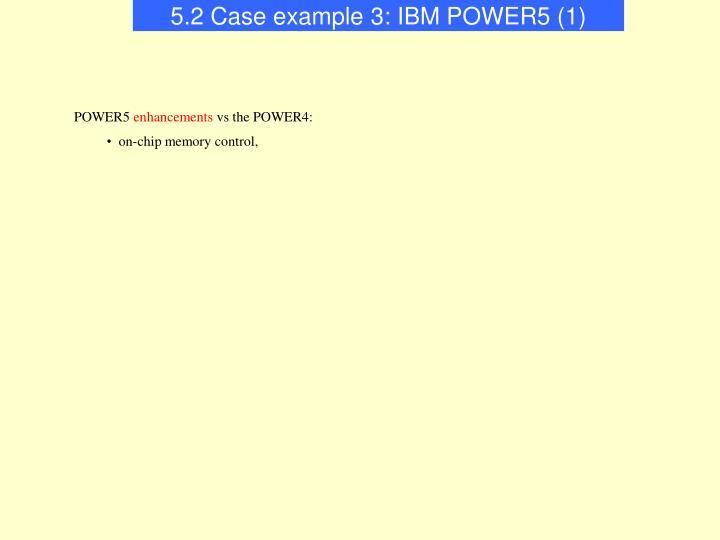5.2 Case example 3: IBM POWER5 (1)