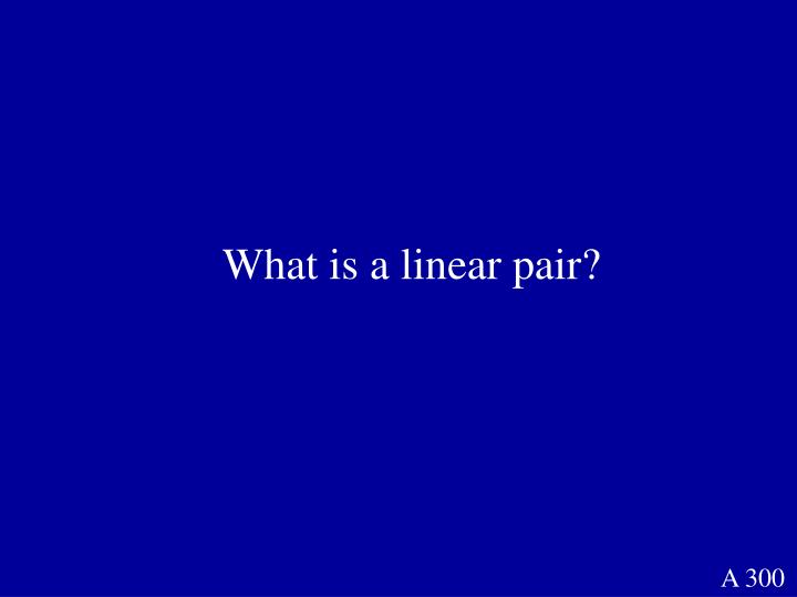 What is a linear pair?