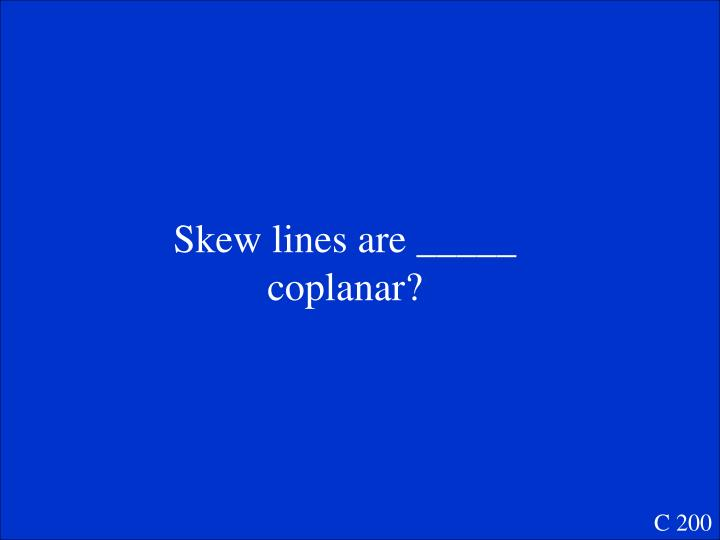 Skew lines are _____