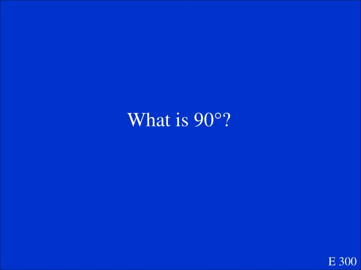What is 90