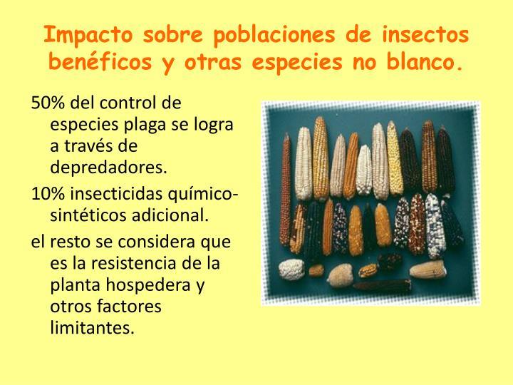 Impacto sobre poblaciones de insectos benéficos y otras especies no blanco.