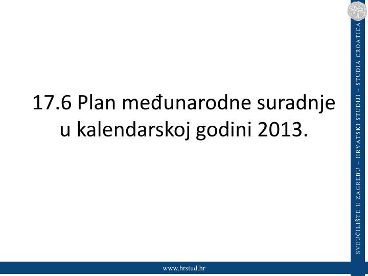 17.6 Plan međunarodne suradnje u kalendarskoj godini 2013.