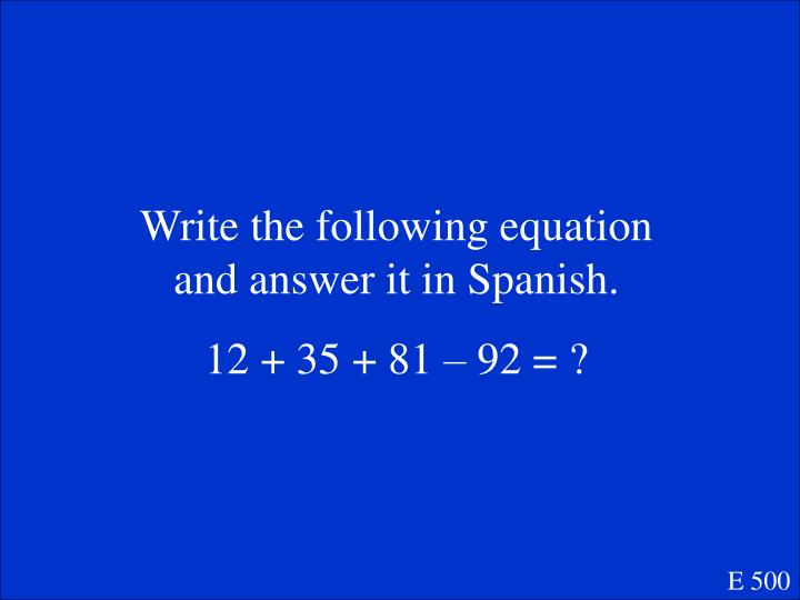 Write the following equation and answer it in Spanish.