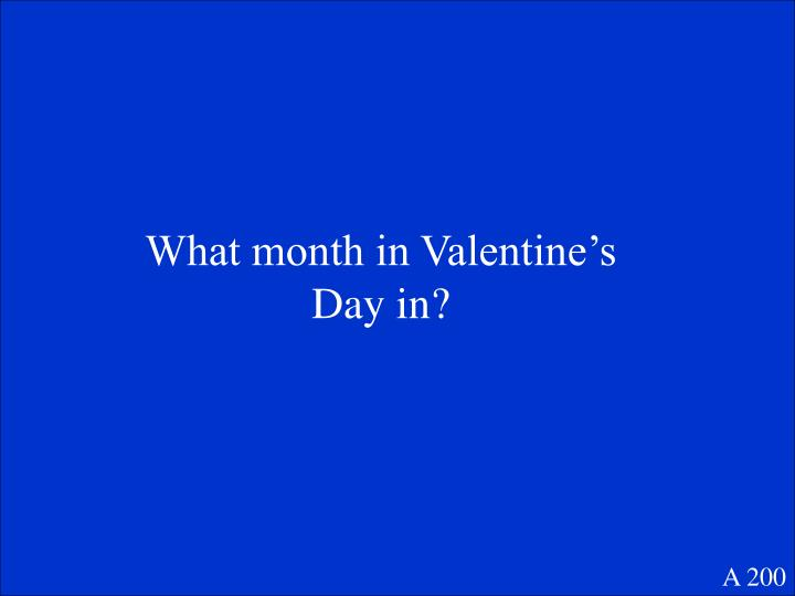 What month in Valentine's Day in?