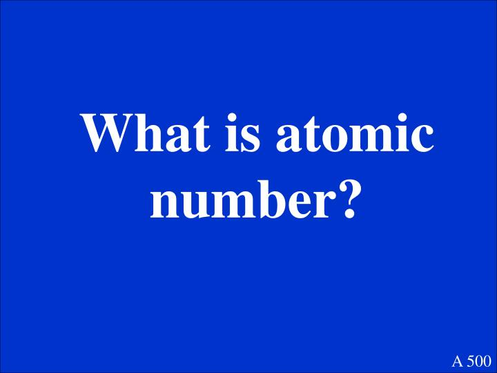 What is atomic  number?