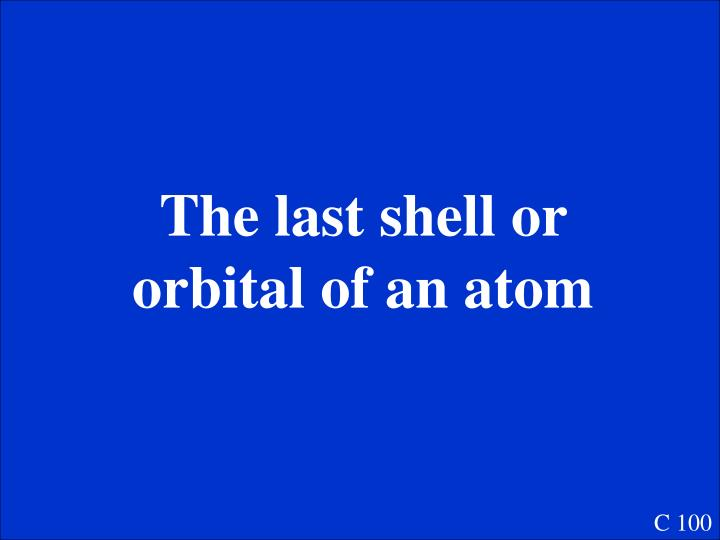 The last shell or orbital of an atom