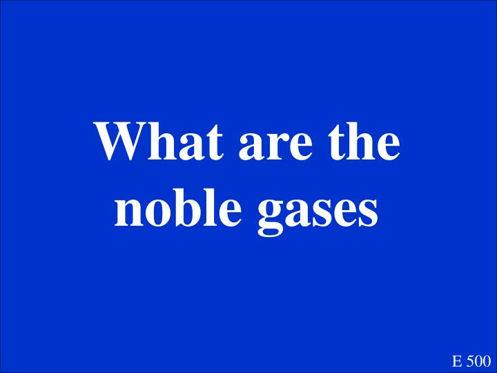 What are the noble gases