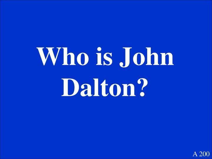 Who is John Dalton?