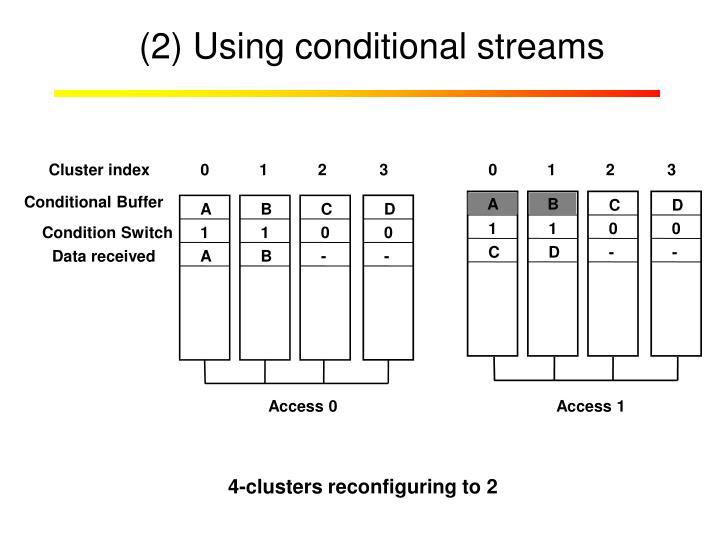 (2) Using conditional streams