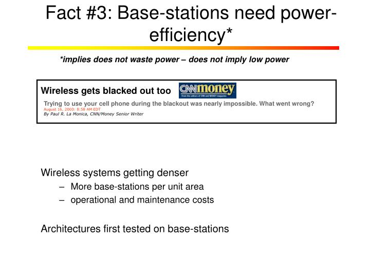 Fact #3: Base-stations need power-efficiency*
