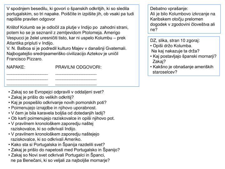 V spodnjem besedilu, ki govori o španskih odkritjih, ki so sledila portugalskim, so tri napake. Poiščite in izpišite jih, ob vsaki pa tudi napišite pravilen odgovor