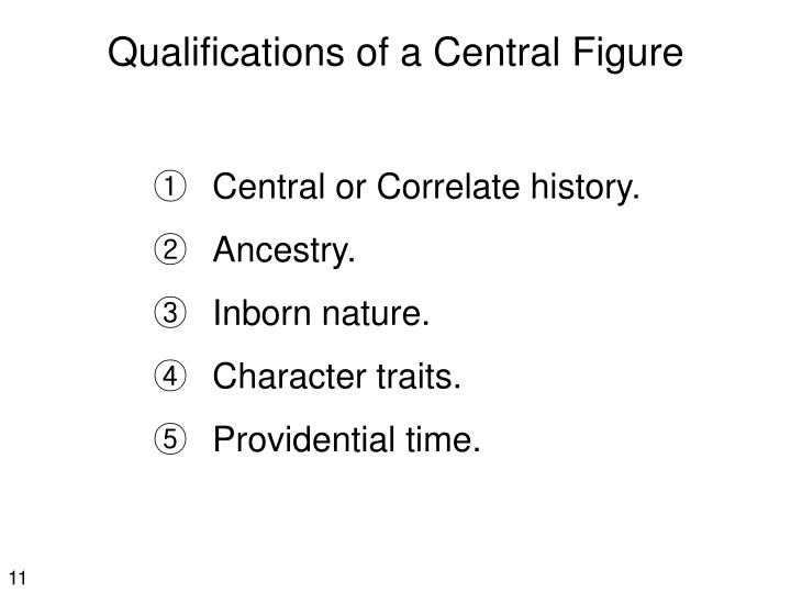 Qualifications of a Central Figure