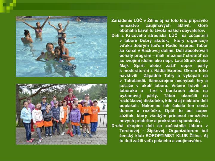 Zariadenie LÚČ v Žiline aj na toto leto pripravilo množstvo záujímavých aktivít, ktoré obohatia kavalitu života naších obyvateľov.