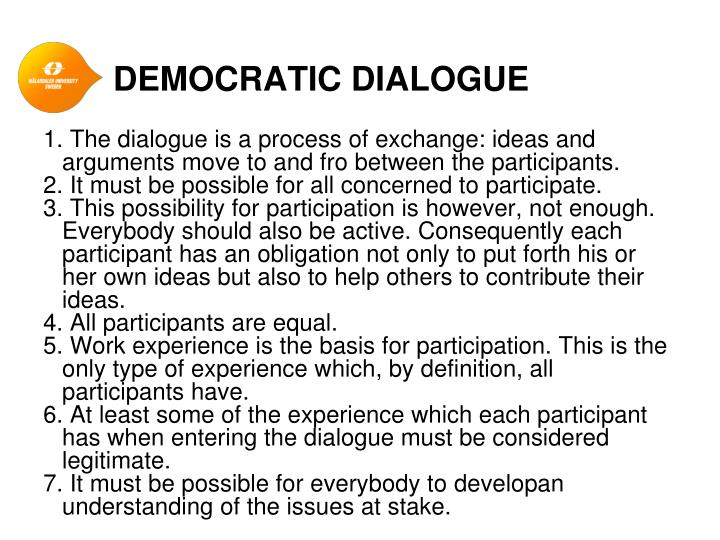 1. The dialogue is a process of exchange: ideas and arguments move to and fro between the participants.