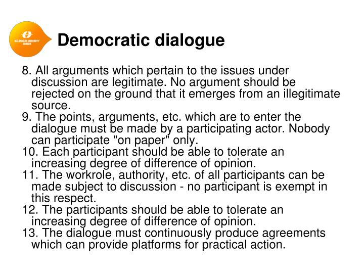 8. All arguments which pertain to the issues under discussion are legitimate. No argument should be rejected on the ground that it emerges from an illegitimate source.