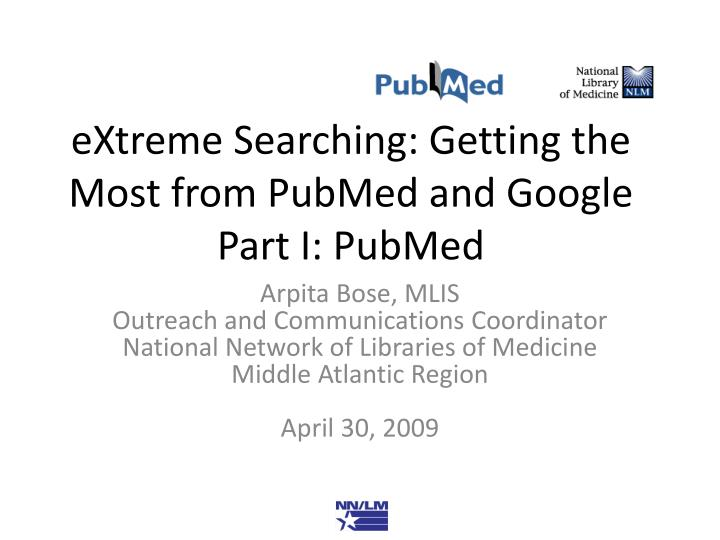 extreme searching getting the most from pubmed and google part i pubmed