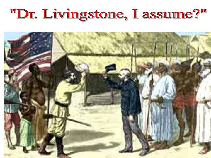 """Dr. Livingstone, I assume?"""