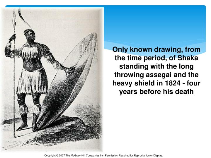 Only known drawing, from the time period, of Shaka standing with the long throwing assegai and the heavy shield in 1824 - four years before his death