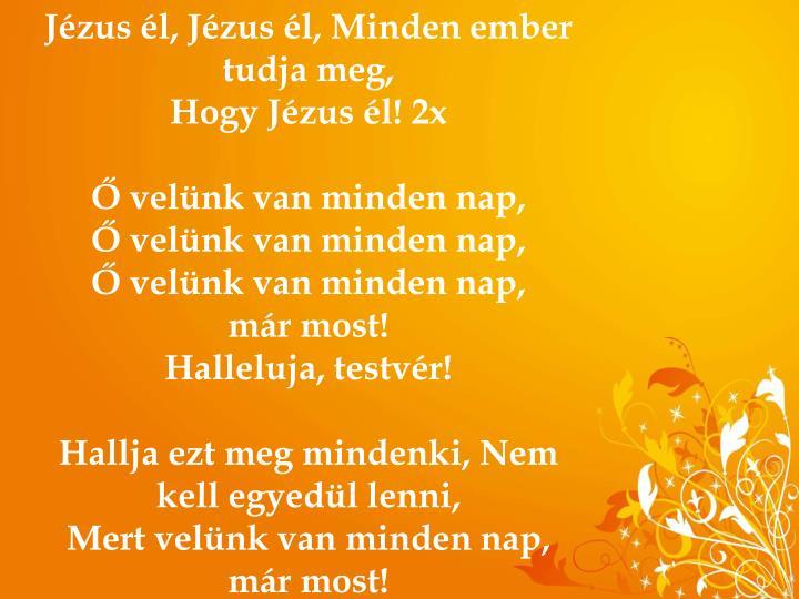 Jézus él, Jézus él,