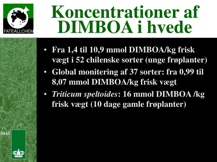 Fra 1,4 til 10,9 mmol DIMBOA/kg frisk vægt i 52 chilenske sorter (unge frøplanter)