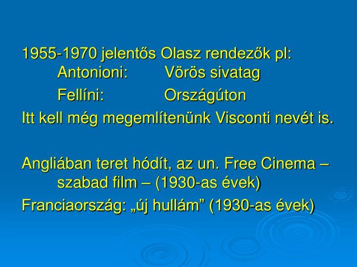 1955-1970 jelentős Olasz rendezők pl:Antonioni: Vörös sivatag
