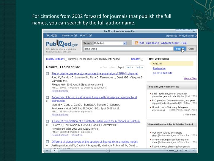 For citations from 2002 forward for journals that publish the full names, you can search by the full author name.
