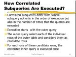 how correlated subqueries are executed