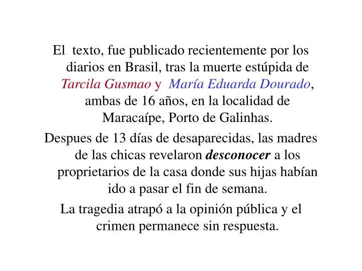 El  texto, fue publicado recientemente por los diarios en Brasil, tras la muerte estúpida de