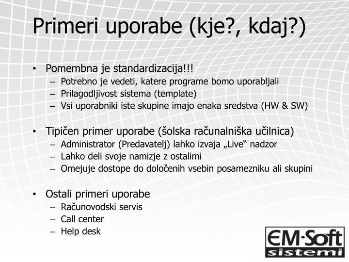 Primeri uporabe (kje?, kdaj?)
