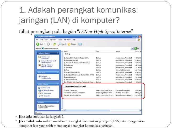 1. Adakah perangkat komunikasi jaringan (LAN) di komputer?