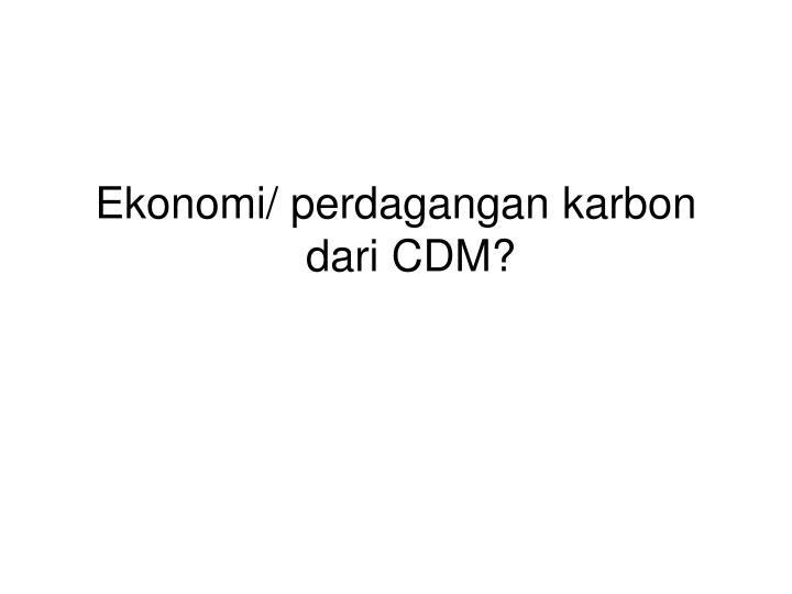 Ekonomi/ perdagangan karbon dari CDM?