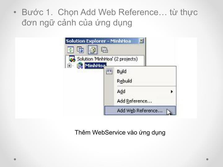 Bước 1.  Chọn Add Web Reference… từ thực đơn ngữ cảnh của ứng dụng