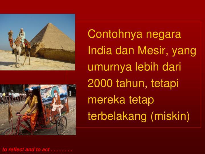 Contohnya negara India dan Mesir, yang umurnya lebih dari 2000 tahun, tetapi mereka tetap terbelakang (miskin)